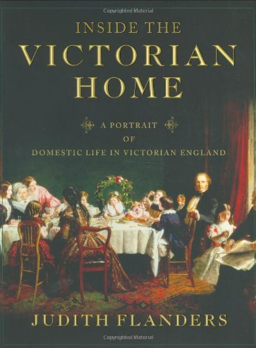 Inside the Victorian Home: A Portrait of Domestic Life in Victorian England by Judith Flanders (2004-05-05)