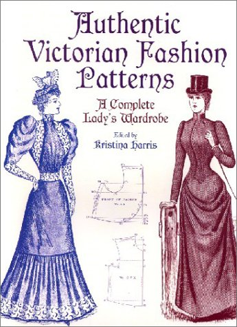 Authentic Victorian Fashion Patterns: A Complete Lady's Wardrobe (Dover Fashion and Costumes) (Victorian Lady Adult Kostüme)