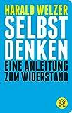 Selbst denken: Eine Anleitung zum Widerstand (Fischer Taschenbibliothek) - Harald Welzer