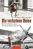 Die verbotene Reise: Die Geschichte einer abenteuerlichen Flucht - Peter Wensierski