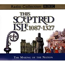 This Sceptred Isle: The Making of the Nation 1087-1327 v.2: The Making of the Nation 1087-1327 Vol 2 (BBC Radio Collection)