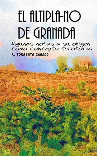 Descargar Libro El Altipla-NO de Granada: Algunas notas a su origen como concepto territorial de Ramón Torrente Casado
