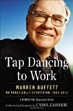 Telecharger Livres Tap Dancing to Work Warren Buffett on Practically Everything 1966 2012 A Fortune Magazine Book by Loomis Carol J 2012 Hardcover (PDF,EPUB,MOBI) gratuits en Francaise