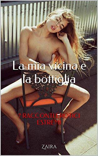 la-mia-vicina-e-la-bottiglia-7-racconti-erotici-estremi