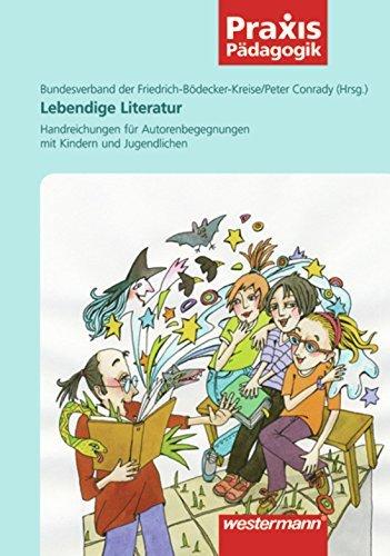 Praxis Pädagogik: Lebendige Literatur: Handreichungen für Autorenbegegnungen mit Kindern und Jugendlichen (2008-06-12)