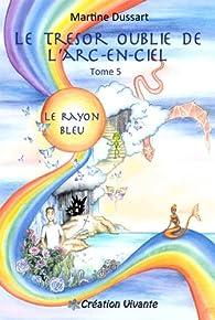 Le trésor oublié de l'arc-en-ciel, tome 5 : Le Rayon Bleu par Martine Dussart