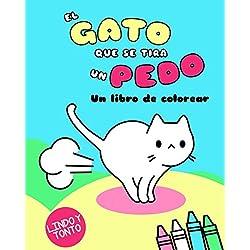 El Gato Que Se Tira Un Pedo: Un libro de colorear (Kawaii Colorear Lindo Y Tonto)