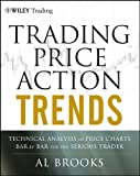 Trading Price Action Trends: Technical Analysis of Price Charts Bar by Bar for the Serious Trader (Wiley Trading)