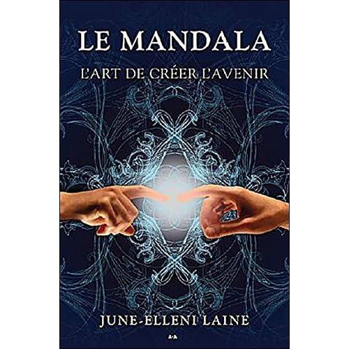 Le mandala - L'art de créer l'avenir