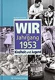Wir vom Jahrgang 1953: Kindheit und Jugend (Jahrgangsbände)