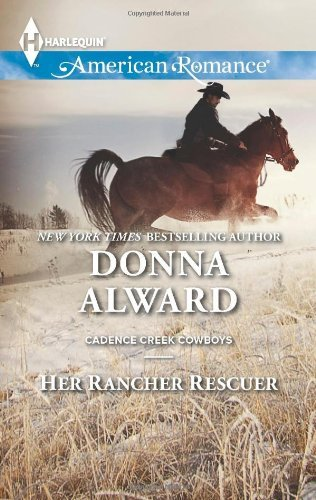 Her Rancher Rescuer (Harlequin American Romance\Cadence Creek Cowboys) by Donna Alward (2014-02-04)