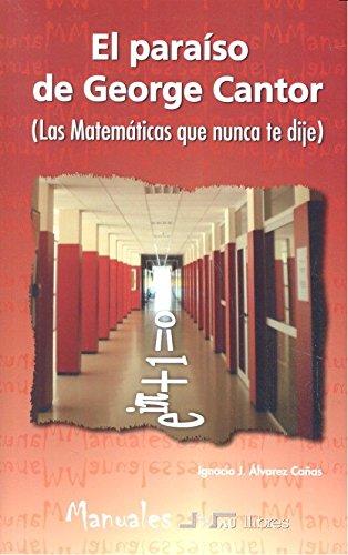 Paraiso de George Cantor,El ( Las matemáticas que nunca te dije) por Ignacio J. Álvarez Cañas