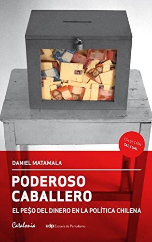Poderoso caballero. El peso del dinero en la política chilena por Daniel Matamala