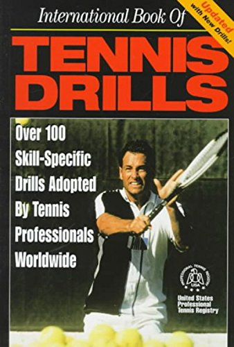 International Book of Tennis Drills: Over 100 Skill-specific Drills Adopted by Tennis Professionals Worldwide by United States Professional Tennis Registry (27-May-1999) Paperback
