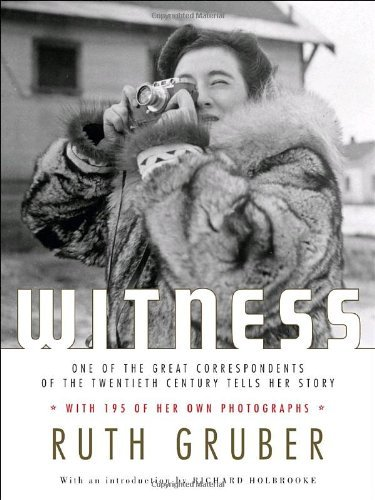 Witness: One of the Great Correspondents of the Twentieth Century Tells Her Story by Ruth Gruber (2007-04-24)