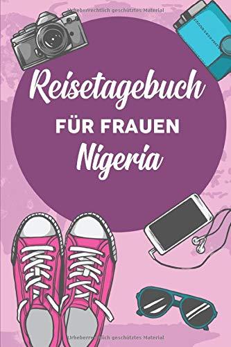 Reisetagebuch für Frauen Nigeria: 6x9 Reise Journal I Notizbuch mit Checklisten zum Ausfüllen I Perfektes Geschenk für den Trip nach Nigeria für jeden Reisenden