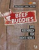 Beef Buddies: Das Kochbuch für echte Kerle