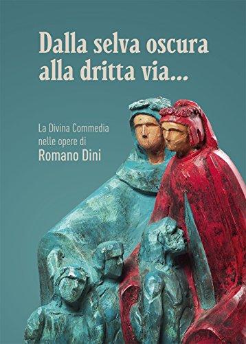 Dalla selva oscura alla dritta via. La Divina Commedia nelle opere di Romano Dini. Ediz. illustrata por aa.vv.