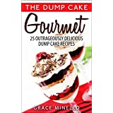 Cake Baking: Dump Cake Gourmet: 25 Outrageously Delicious Dump Cake Recipes (Quick and Easy Desserts, Fun Recipes, and Low Calorie Cakes Cookbook) (English Edition)