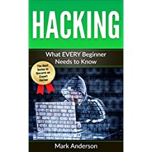 HACKING: What EVERY Beginner Needs to Know (Penetration Testing, Basic Security, Wireless Hacking, Ethical Hacking, Programming Book 1) (English Edition)