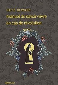 Manuel de savoir-vivre en cas de révolution par Maïté Bernard