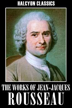 The Works of Jean-Jacques Rousseau: The Social Contract, Confessions, Emile, and Other Essays (Halcyon Classics) (English Edition) di [Rousseau, Jean-Jacques]