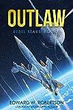 Outlaw (Rebel Stars Book 1) by Edward W. Robertson