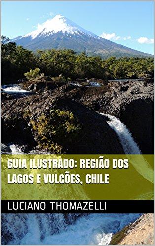 Guia Ilustrado: Região dos Lagos e Vulcões, Chile (Guia Ilustrado de Viagens Livro 1) (Portuguese Edition)