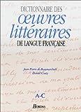 Dictionnaire des oeuvres littéraires de langue française, tome 1 : A-C