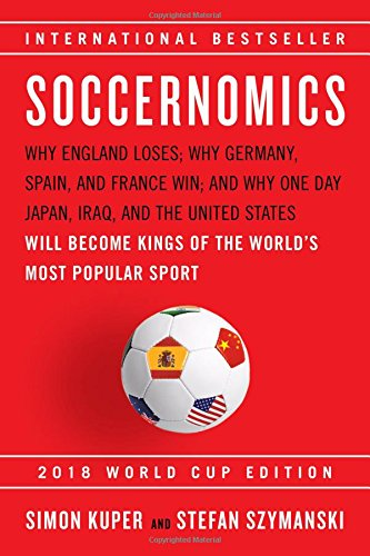Soccernomics (2018 World Cup Edition): Why England Loses; Why Germany, Spain, and France Win; And Why One Day Japan, Iraq, and the United States Will por Simon Kuper