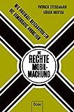 Die rechte Mobilmachung: Wie radikale Netzaktivisten die Demokratie angreifen - Patrick Stegemann, Sören Musyal