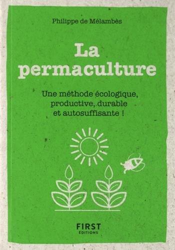 Le petit livre de la permaculture : Une méthode écologie, productive, durable et autosuffisante !