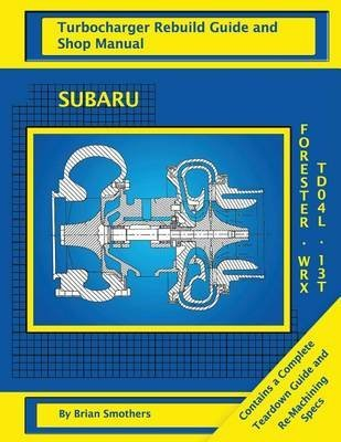 subaru-wrx-and-forester-td04l-13t-turbo-rebuild-guide-and-shop-manual-by-author-brian-smothers-publi