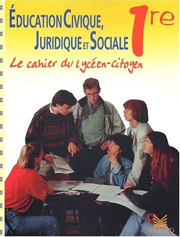 Education civique, juridique et sociale 1ère. Le cahier du lycéen-citoyen