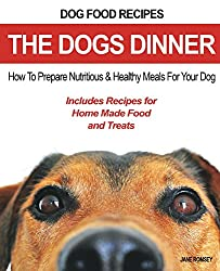Dog Food Recipes, The Dogs Dinner: How to Prepare Nutritious and Healthy Meals for Your Dog. Includes Recipes For Home Made Food and Treats (English Edition)