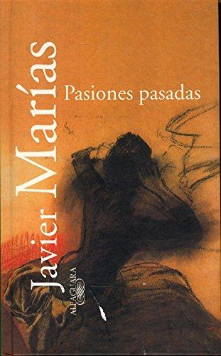 Pasiones pasadas (TEXTOS DE ESCRITOR) por Javier Marías