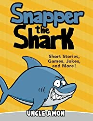 Snapper the Shark: Short Stories, Games, Jokes, and More! (Fun Time Series for Beginning Readers) by Uncle Amon (2015-08-10)