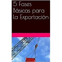5 Fases Básicas para la Exportación (Exportando nº 1) (Spanish Edition)