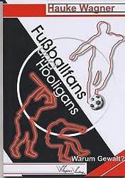 Fußballfans und Hooligans. Warum Gewalt?
