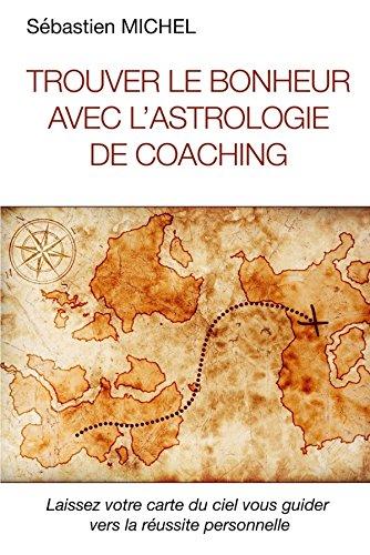 Trouver le bonheur avec l'astrologie de coaching par Sébastien Michel