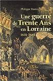 Une guerre de Trente Ans en Lorraine 1631-1661