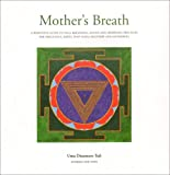 Mother's Breath: A Definitive Guide to Yoga Breathing, Sound and Awareness Practices During Pregnancy, Birth, Post-natal Recovery and Mothering