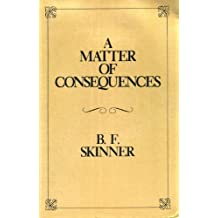 A Matter of Consequences (B.F. Skinner's Autobiography, Pt 3) by B. F. Skinner (1985-02-01)
