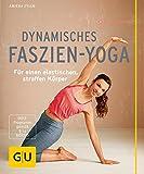 Dynamisches Faszien-Yoga: Für einen elastischen, straffen Körper (GU Multimedia Körper, Geist & Seele)