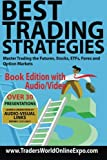 Best Trading Strategies: Master Trading the Futures, Stocks, ETFs, Forex and Option Markets: Volume 3 (Traders World Online Expo Books)