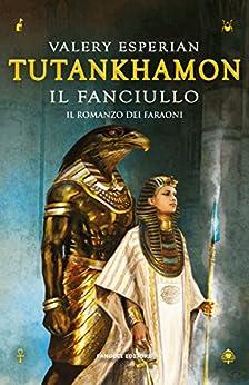 Tutankhamon. Il fanciullo (Fanucci Editore) di [Esperian, Valery]
