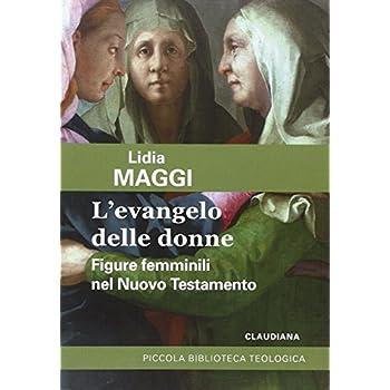 L'evangelo Delle Donne. Figure Femminili Nel Nuovo Testamento