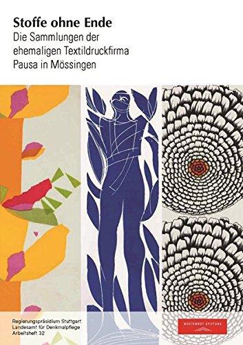 Stoffe ohne Ende: Die Sammlungen der ehemaligen Textildruckfirma Pausa in Mössingen (Arbeitshefte Regierungspräsidium Stuttgart - Landesamt für Denkmalpflege)