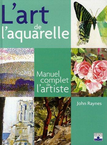 L'art de l'aquarelle : Manuel complet de l'artiste par John Raynes