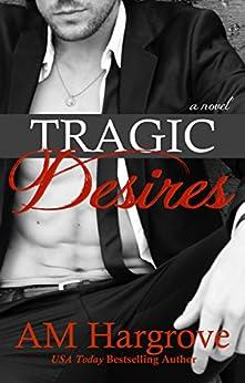 Tragic Desires (Tragic #2) by [Hargrove, A.M.]